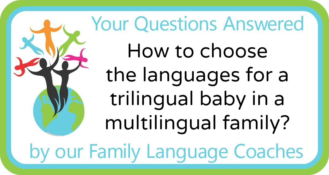 How to choose the languages for a trilingual baby in a multilingual family?