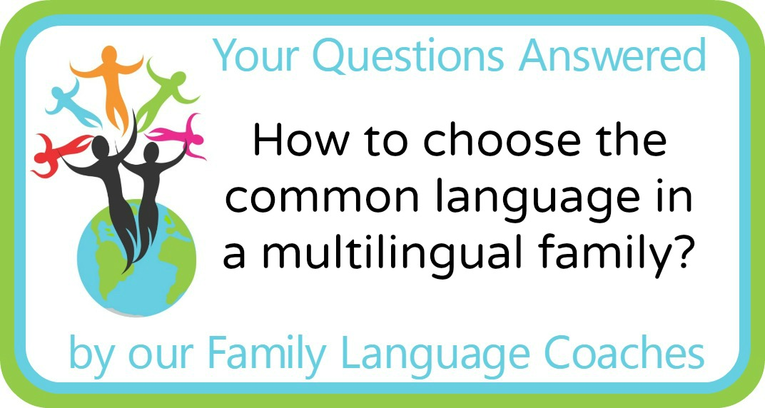 How to choose the common language in a multilingual family?