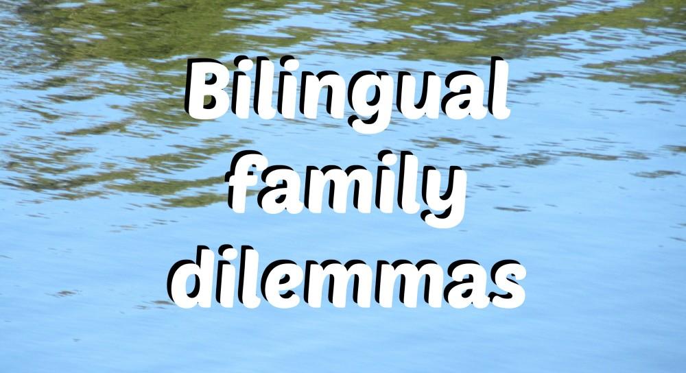 Bilingual family dilemmas