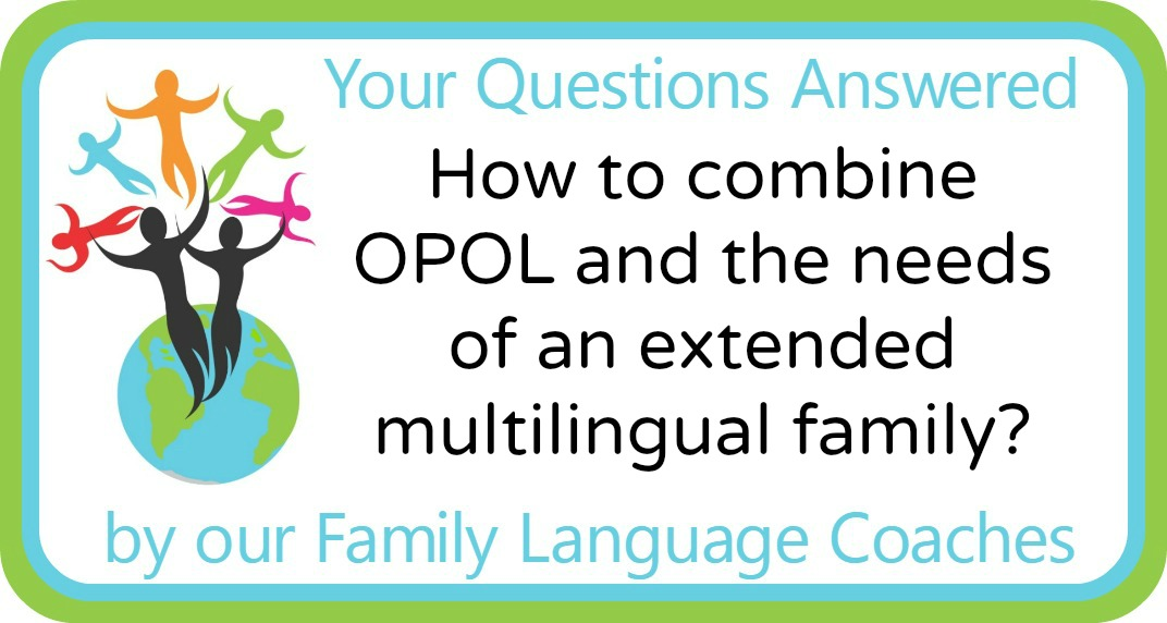 How to combine OPOL and the needs of an extended multilingual family?