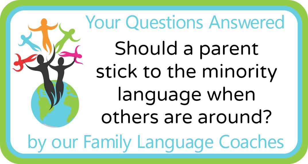 Should a parent stick to the minority language when others are around?