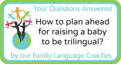 Q&A: How to plan ahead for raising a baby to be trilingual?