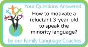 Q&A: How to motivate a reluctant 3-year-old to speak the minority language?