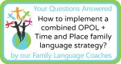 Q&A: How to implement a combined OPOL + Time and Place family language strategy?