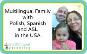 Multilingual Family with Polish, English, Spanish and ASL in the USA