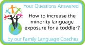 Q&A: How to increase the minority language exposure for a toddler?