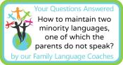 Q&A: How to maintain two minority languages, one of which the parents do not speak?