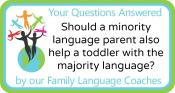Q&A: Should a minority language parent also help a toddler with the majority language?