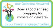 Q&A: Does a toddler need prepping for immersion daycare?