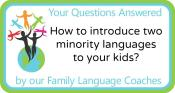 Q&A: How to introduce two minority languages to your kids?