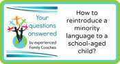Q&A: How to reintroduce a minority language to a school-aged child?