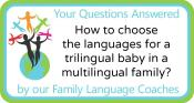 Q&A: How to choose  the languages for a trilingual baby in a multilingual family?