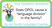 """Q&A: Does OPOL cause a """"language division"""" in the family?"""