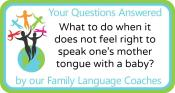 Q&A: What to do when it does not feel right to speak one's mother tongue with a baby?