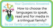 Q&A: How to choose the languages to speak, read and for media in  a trilingual family?
