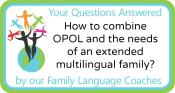 Q&A: How to combine OPOL and the needs of an extended multilingual family?