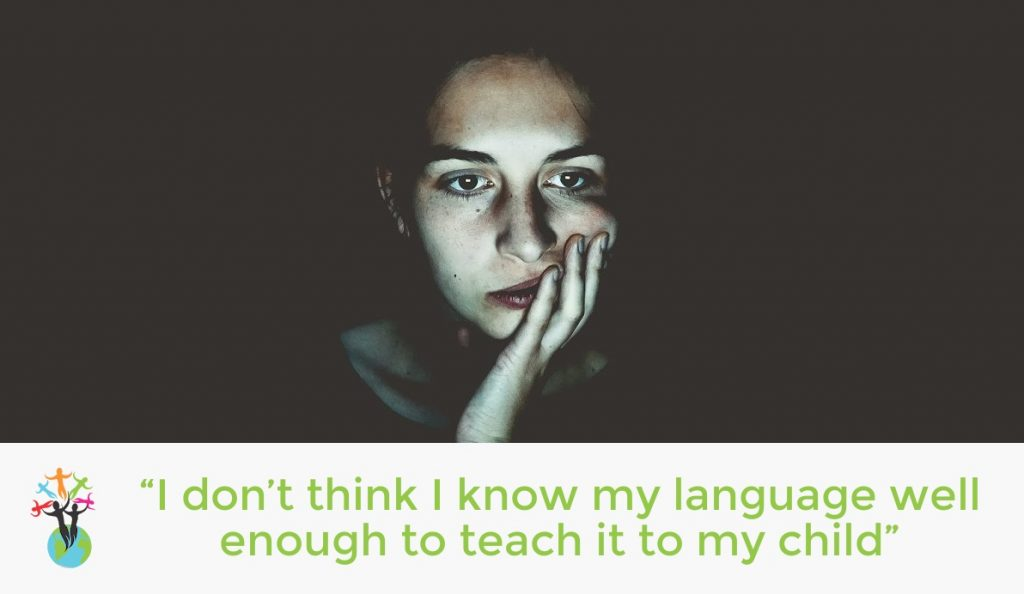 """""""I don't think I know my language well enough to teach it to my child"""""""