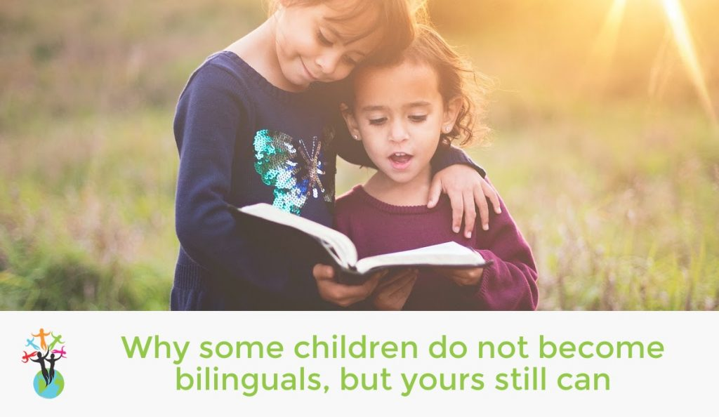 Why some children do not become bilinguals, but yours still can