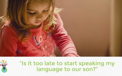 """""""Is it too late to start speaking my language to our son?"""""""
