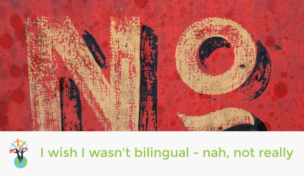 I wish I wasn't bilingual! - nah, not really