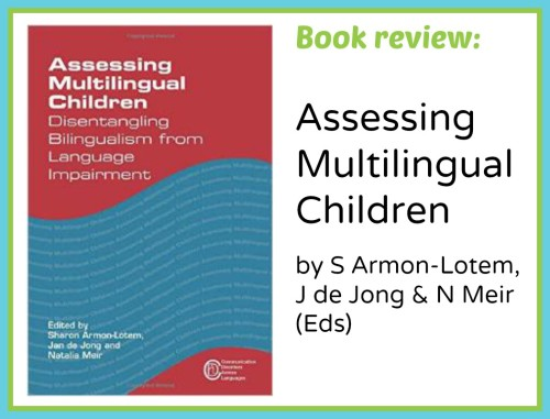 Book Review: Assessing Multilingual Children – Disentangling Bilingualism from Language Impairment