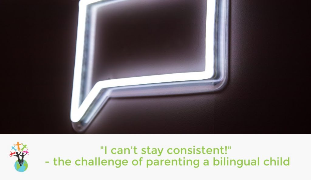 """""""I can't stay consistent!"""" – the challenge of parenting a bilingual child"""