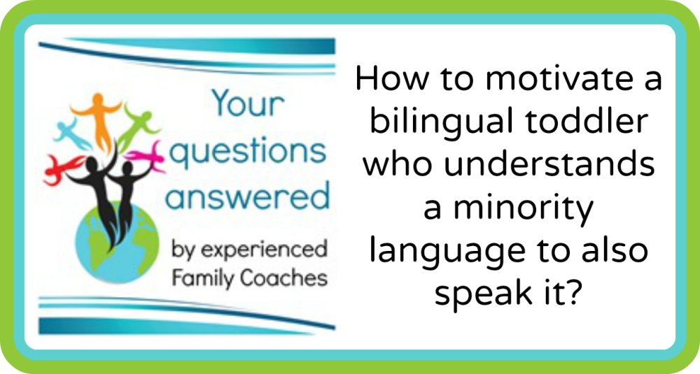 Q&A: How to motivate a bilingual toddler who understands a minority language to also speak it?