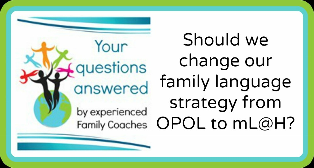 Q&A: Should we change our family language strategy from OPOL to mL@H?