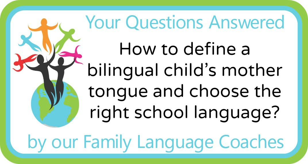 Q&A: How to define a bilingual child's mother tongue and choose the right school language?