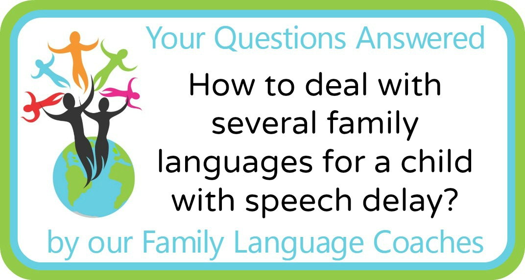 Q&A: How to deal with several family languages for a child with speech delay?