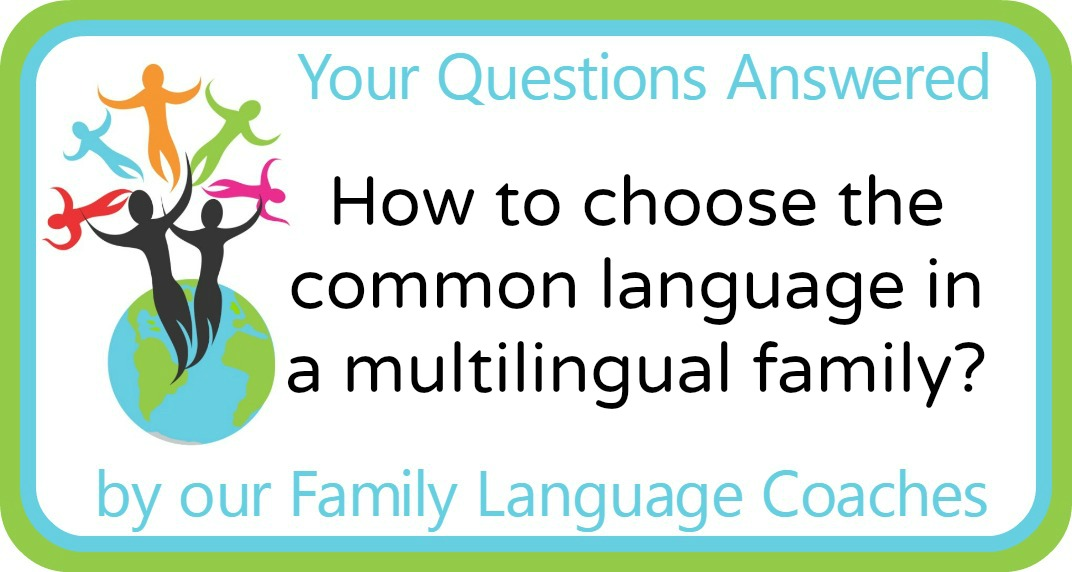 Q&A: How to choose the common language in a multilingual family?