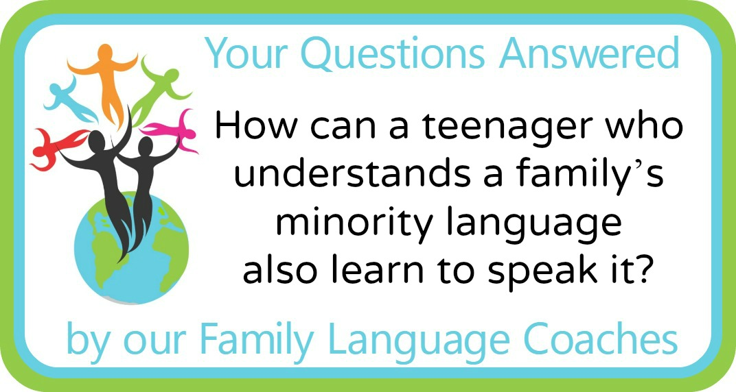 Q&A: How can a teenager who understands the family's minority language also learn to speak it?
