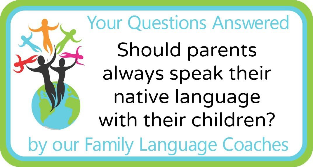 Q&A: Should parents always speak their native language with their children?