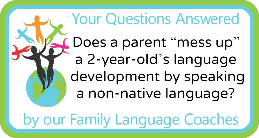 """Q&A: Does a parent """"mess up"""" a 2-year-old's language development by speaking a non-native language?"""
