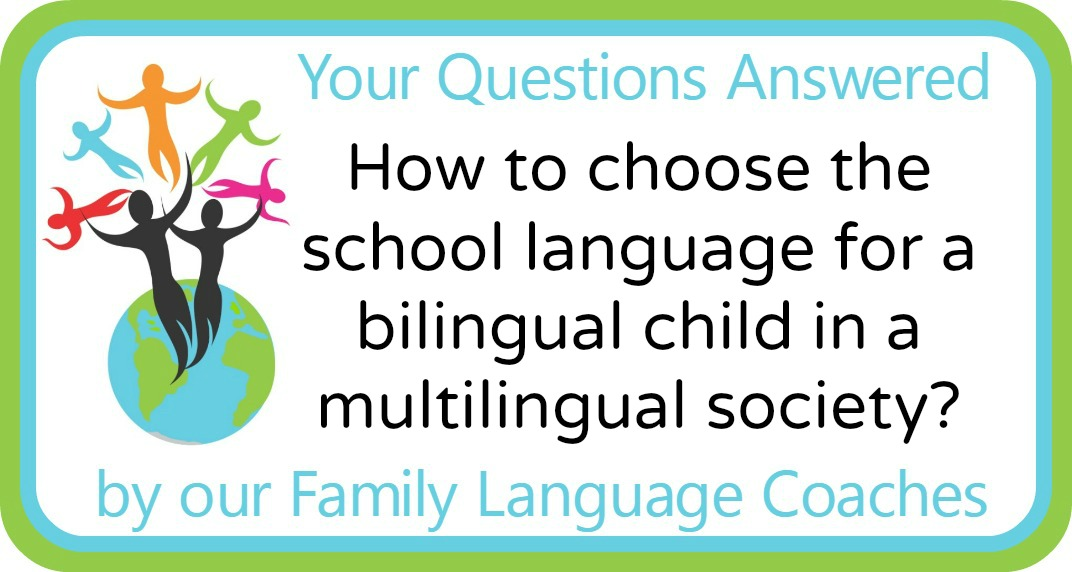 Q&A: How to choose the school language for a bilingual child in a multilingual society?