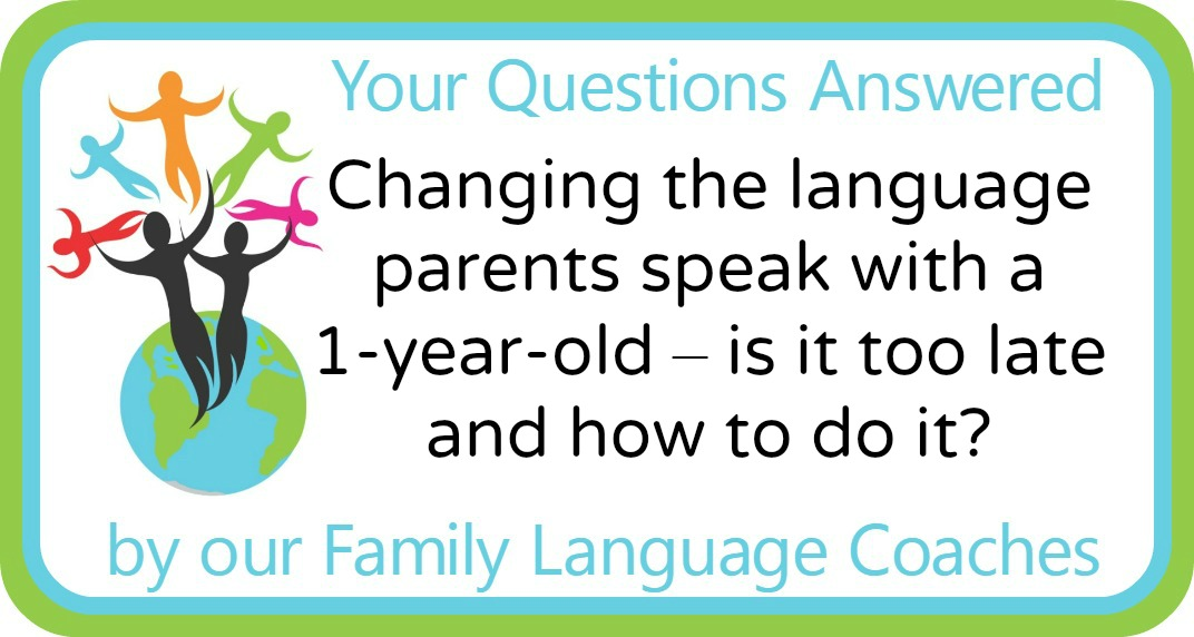 Changing the language parents speak with a 1-year-old – is it too late and how to do it?