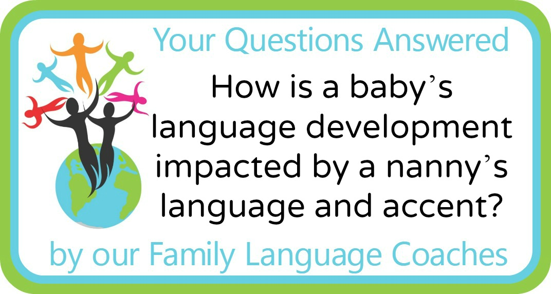 Q&A: How is a baby's language development impacted by a nanny's language and accent?