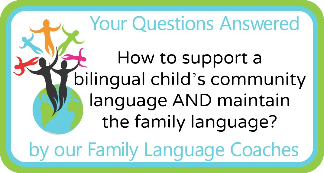 Q&A: How to support a bilingual child's community language and maintain the family language?