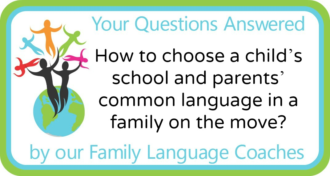 How to choose a child's school and parents' common language in a family on the move?