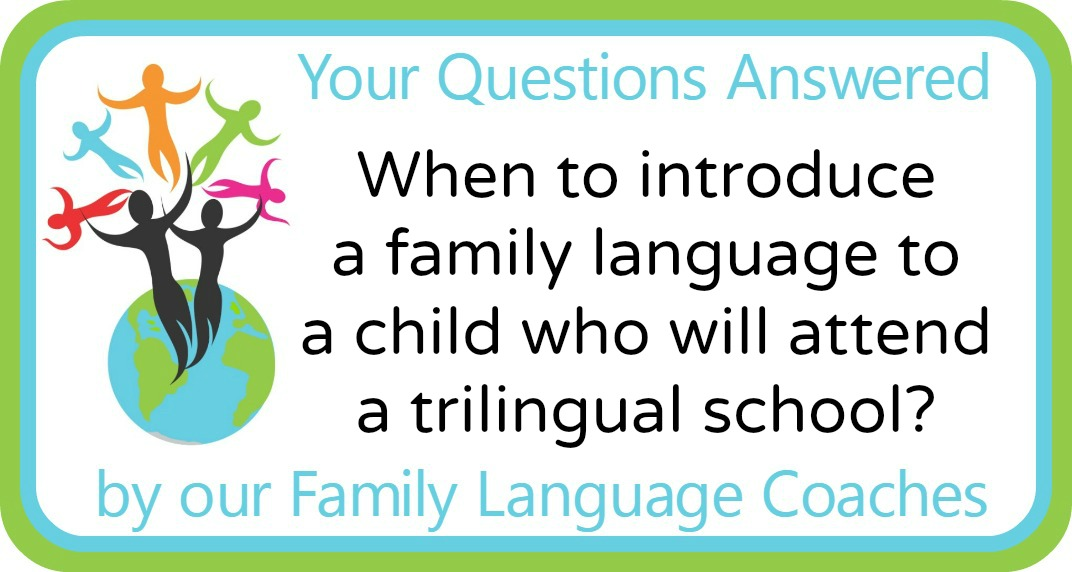 Q&A: When to introduce a family language to a child who will attend a trilingual school?