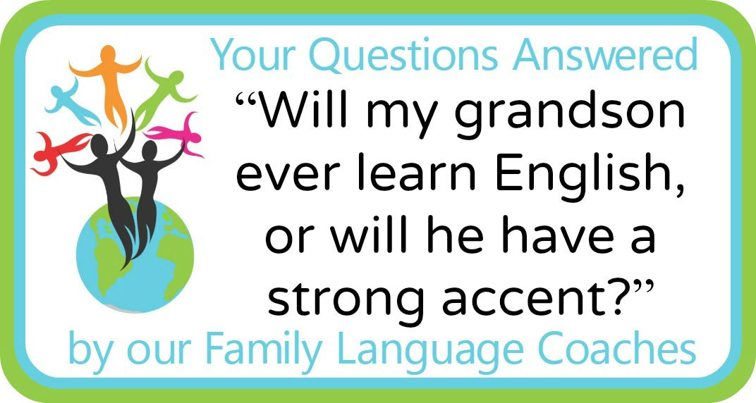 """Q&A: """"Will my grandson ever learn English, or will he have a strong accent?"""""""