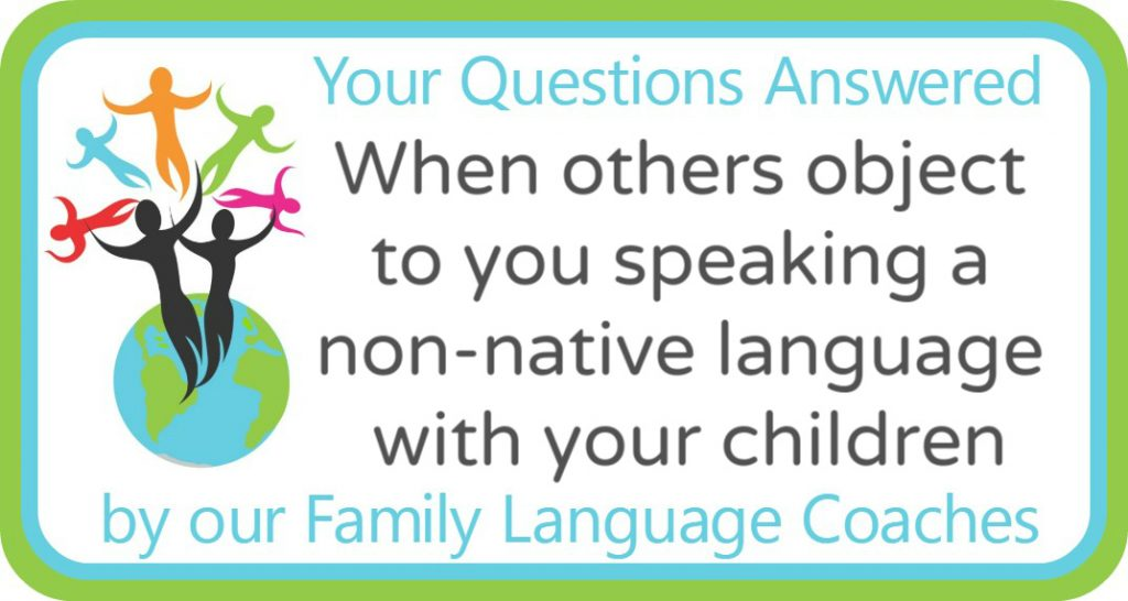 When others object to you speaking a non-native language with your children