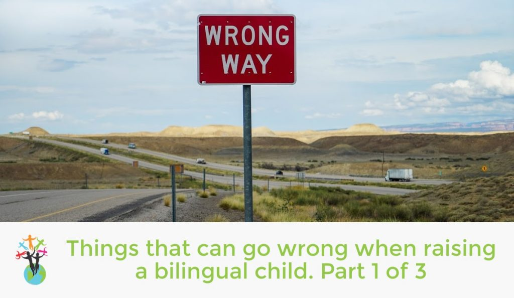 Things that can go wrong when raising a bilingual child. Part 1 of 3