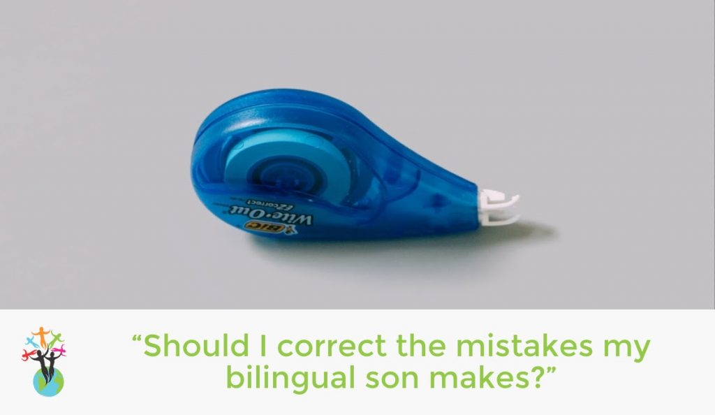 """""""Should I correct the mistakes my bilingual son makes?"""""""
