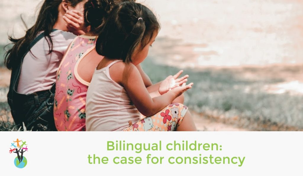Bilingual children: the case for consistency