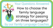 Q&A: How to choose the family language strategy for passing on three languages?