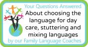 Q&A: About choosing the language for day care, stuttering and mixing languages