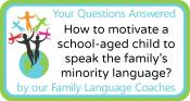 Q&A: How to motivate a school-aged child to speak the family's minority language?