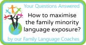 Q&A: How to maximise the family minority language exposure?