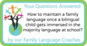 Q&A: How to maintain a family language once a bilingual child gets immersed in the majority language?